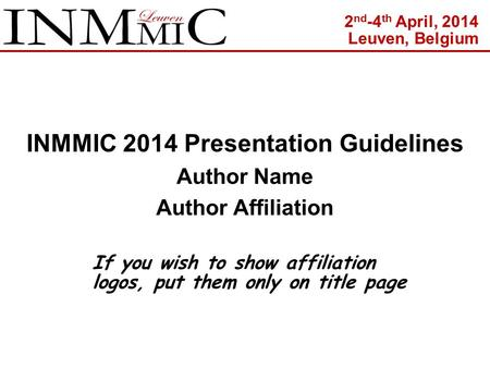 INMMIC 2014 Presentation Guidelines Author Name Author Affiliation If you wish to show affiliation logos, put them only on title page 2 nd -4 th April,