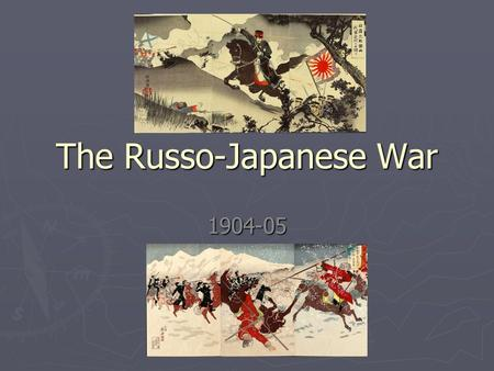 The Russo-Japanese War 1904-05. Long-term origins ► In 1894, Japan won a war against China with the aim of gaining land under Chinese control. ► Japan.