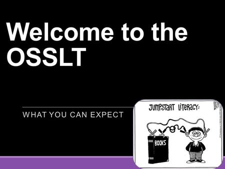 Welcome to the OSSLT WHAT YOU CAN EXPECT. The Ontario Secondary School Literacy Test (OSSLT) is administered to all students in Ontario in their Grade.