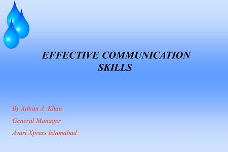 EFFECTIVE COMMUNICATION SKILLS By Adnan A. Khan General Manager Avari Xpress Islamabad.
