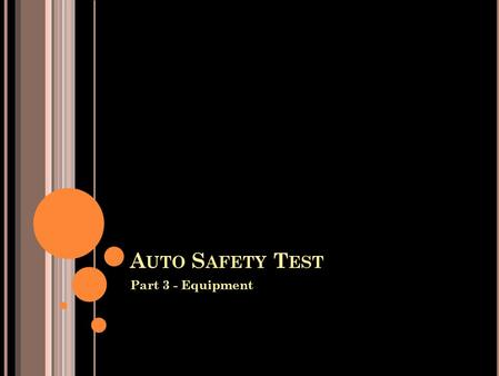 A UTO S AFETY T EST Part 3 - Equipment. J ACKS ARE USED TO : Hold a car up while working under it Raise a car Move a car Keep a car in place.
