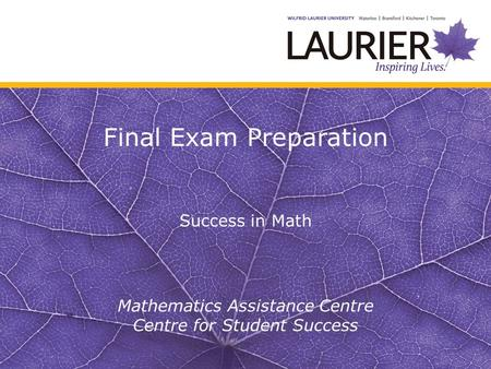 Final Exam Preparation Success in Math Mathematics Assistance Centre Centre for Student Success.
