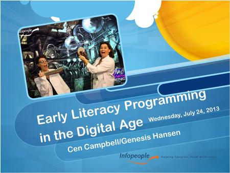 Early Literacy Programming in the Digital Age Cen Campbell/Genesis Hansen Wednesday, July 24, 2013.
