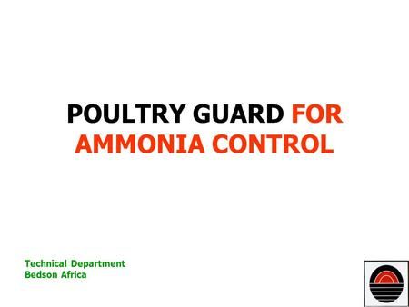 POULTRY GUARD FOR AMMONIA CONTROL Technical Department Bedson Africa.