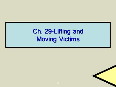 1 Ch. 29-Lifting and Moving Victims. 2 General Principles of Moving If you find a victim in a facedown position, move the person to an assessment position.