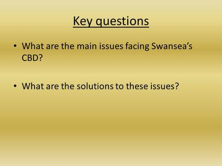 Key questions What are the main issues facing Swansea's CBD?