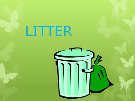 LITTER.  The Typical American throws away about five pounds of trash a day.