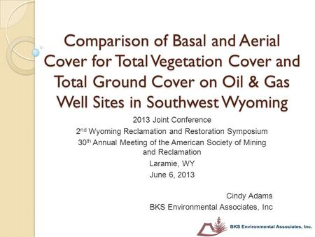 Comparison of Basal and Aerial Cover for Total Vegetation Cover and Total Ground Cover on Oil & Gas Well Sites in Southwest Wyoming 2013 Joint Conference.