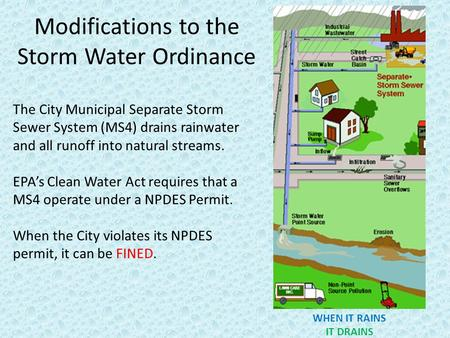 Modifications to the Storm Water Ordinance The City Municipal Separate Storm Sewer System (MS4) drains rainwater and all runoff into natural streams. EPA's.