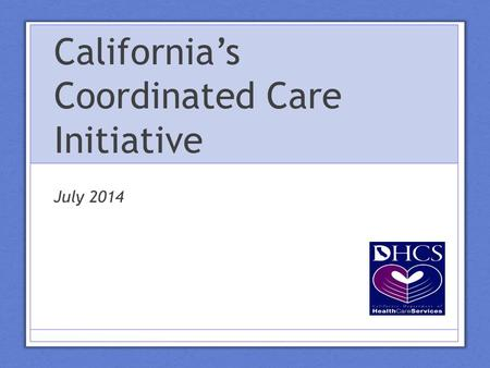 California's Coordinated Care Initiative July 2014.