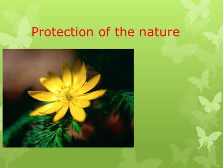 Protection of the nature. If we cut down fewer forests, the air would be clean and fresh.