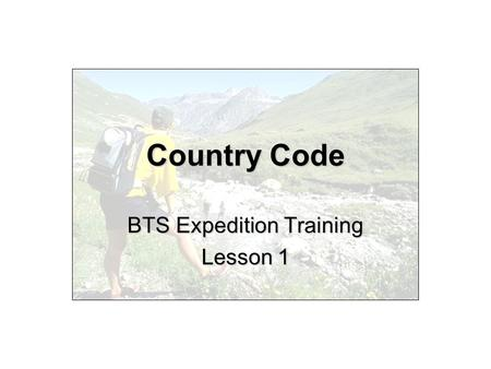 Country Code BTS Expedition Training Lesson 1. 0008EXP01-02PP The Aim The aim of this lesson is to introduce to you the country code so that by the end.