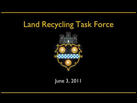 Land Recycling Task Force June 3, 2011. City of Pittsburgh – Department of City Planning Agenda City of Pittsburgh – Department of Neighborhood InitiativesCity.
