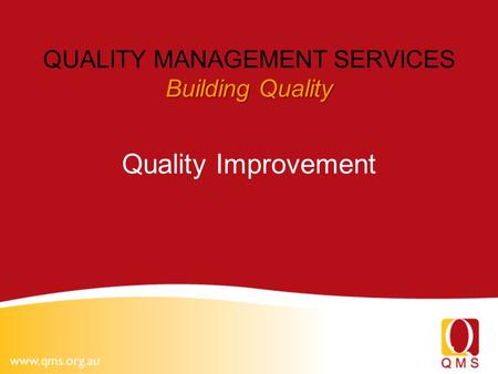 1 Building Quality QUALITY MANAGEMENT SERVICES Building Quality Quality Improvement.