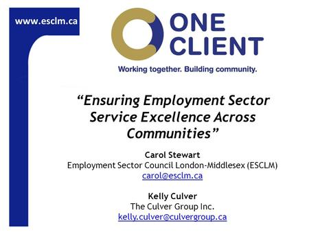"""Ensuring Employment Sector Service Excellence Across Communities"" Carol Stewart Employment Sector Council London-Middlesex (ESCLM)"