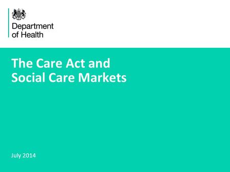 1 The Care Act and Social Care Markets July 2014.