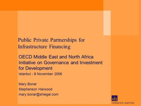 STEPHENSON HARWOOD Public Private Partnerships for Infrastructure Financing OECD Middle East and North Africa Initiative on Governance and Investment for.