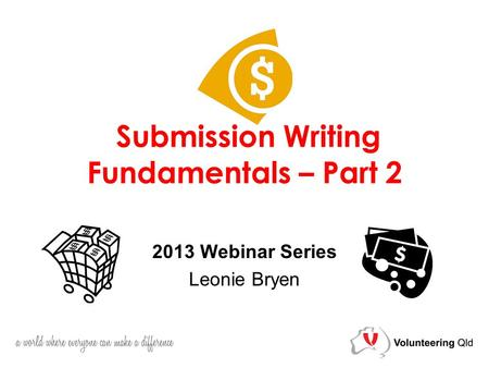 Submission Writing Fundamentals – Part 2 2013 Webinar Series Leonie Bryen.