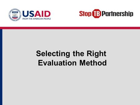 Selecting the Right Evaluation Method. Objectives Why should we evaluate? Which activities should we evaluate? When should we evaluate? How should we.