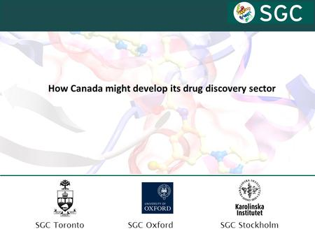 SGC OxfordSGC TorontoSGC Stockholm How Canada might develop its drug discovery sector.