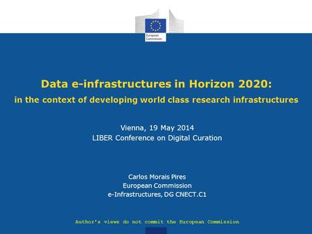Data e-infrastructures in Horizon 2020: in the context of developing world class research infrastructures Vienna, 19 May 2014 LIBER Conference on Digital.
