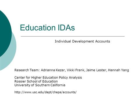 Education IDAs Research Team: Adrianna Kezar, Vikki Frank, Jaime Lester, Hannah Yang Center for Higher Education Policy Analysis Rossier School of Education.