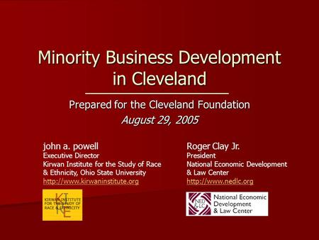 Minority Business Development in Cleveland Prepared for the Cleveland Foundation August 29, 2005 john a. powell Executive Director Kirwan Institute for.