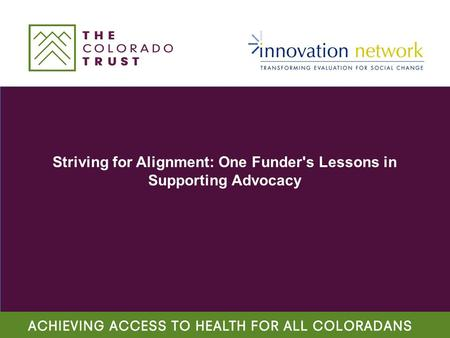 Striving for Alignment: One Funder's Lessons in Supporting Advocacy.