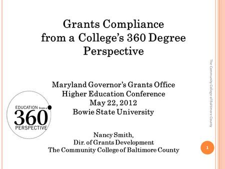 1 The Community College of Baltimore County. G RANTS C OMPLIANCE What is grants compliance? Adopting and consistently applying systematic procedures to.
