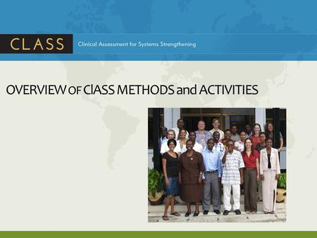OVERVIEW OF ClASS METHODS and ACTIVITIES. Session Objectives By the end of the session, participants will be able to: Describe ClASS team composition.