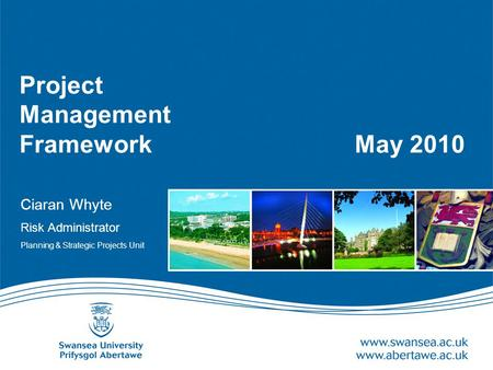 Project Management Framework May 2010 Ciaran Whyte Risk Administrator Planning & Strategic Projects Unit.
