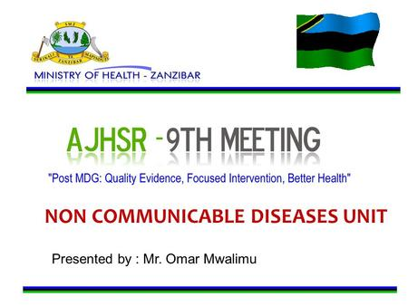NON COMMUNICABLE DISEASES UNIT Presented by : Mr. Omar Mwalimu.