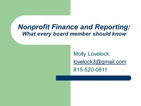 Nonprofit Finance and Reporting: What every board member should know Molly Lovelock 815-520-0811.