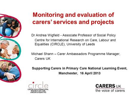 Monitoring and evaluation of carers' services and projects Dr Andrea Wigfield - Associate Professor of Social Policy Centre for International Research.