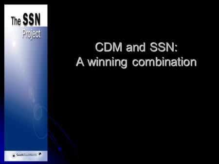 CDM and SSN: A winning combination. SSN and CDM Creating partnerships between South, South and North countries through the opportunity of the Clean Development.