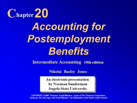 Accounting for Postemployment Benefits C hapter 20 An electronic presentation by Norman Sunderman Angelo State University An electronic presentation by.
