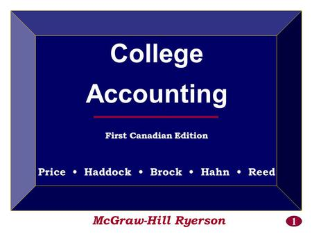 1 McGraw-Hill Ryerson College Accounting First Canadian Edition Price Haddock Brock Hahn Reed.