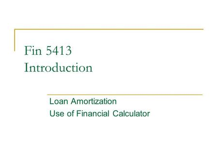 © 2005 The McGraw-Hill Companies, Inc., All Rights Reserved McGraw-Hill/Irwin Slide 1 Fin 5413 Introduction Loan Amortization Use of Financial Calculator.