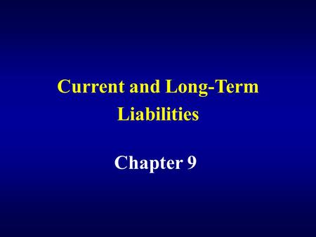 Current and Long-Term Liabilities Chapter 9. Account for current liabilities and contingent liabilities.