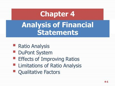 Analysis of Financial Statements Chapter 4  Ratio Analysis  DuPont System  Effects of Improving Ratios  Limitations of Ratio Analysis  Qualitative.