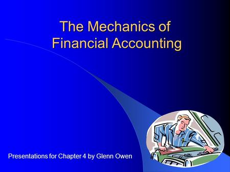 The Mechanics of Financial Accounting Presentations for Chapter 4 by Glenn Owen.