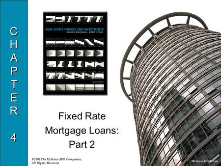 McGraw-Hill/Irwin ©2008 The McGraw-Hill Companies, All Rights Reserved CHAPTER4CHAPTER4 CHAPTER4CHAPTER4 Fixed Rate Mortgage Loans: Part 2.