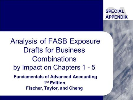 Analysis of FASB Exposure Drafts for Business Combinations by Impact on Chapters 1 - 5 Fundamentals of Advanced Accounting 1 st Edition Fischer, Taylor,
