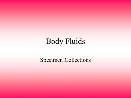 Body Fluids Specimen Collections. Sputum Collections Sputum: secretions from the lower respiratory tract Useful in determining specific types of respiratory.