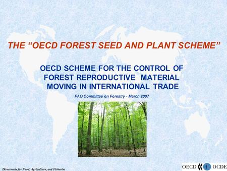 Directorate for Food, Agriculture, and Fisheries 1 OECD SCHEME FOR THE CONTROL OF FOREST REPRODUCTIVE MATERIAL MOVING IN INTERNATIONAL TRADE FAO Committee.