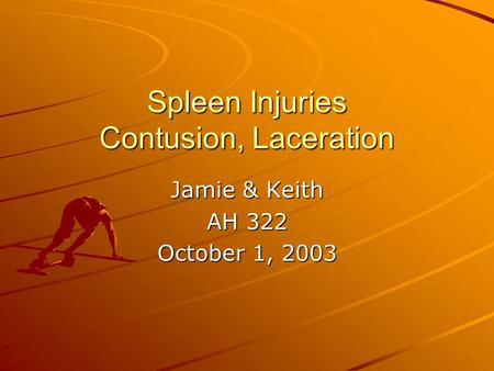 Spleen Injuries Contusion, Laceration Jamie & Keith AH 322 October 1, 2003.