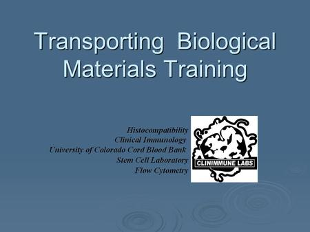 Transporting Biological Materials Training. Objectives:  In this course you will learn: Requirements for personnel training Requirements for personnel.