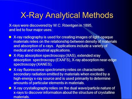 X-Ray Analytical Methods X-Ray Analytical Methods X-ray radiography is used for creating images of light-opaque materials relies on the relationship between.