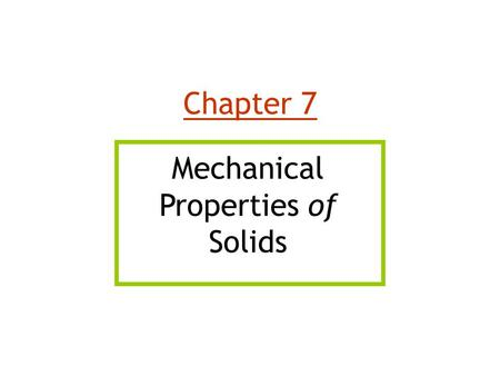 Chapter 7 Mechanical Properties of Solids.