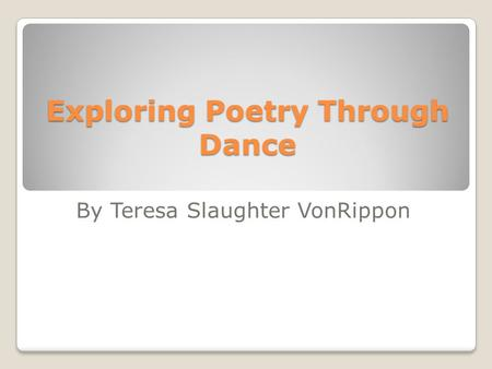 Exploring Poetry Through Dance By Teresa Slaughter VonRippon.
